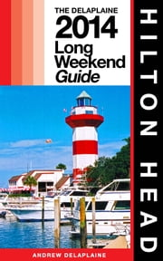 Hilton Head - The Delaplaine 2014 Long Weekend Guide ebook by Andrew Delaplaine