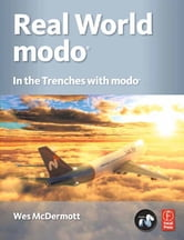 Real World Modo: The Authorized Guide - In the Trenches with Modo ebook by Wes McDermott