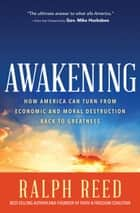 Awakening - How America Can Turn from Moral and Economic Destruction Back to Greatness ebook by Ralph Reed