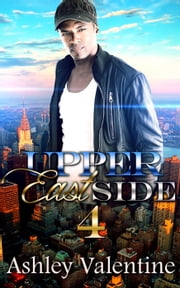 Upper East Side 4 - Upper East Side, #4 ebook by Ashley Valentine