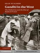 Gandhi in the West - The Mahatma and the Rise of Radical Protest ebook by Sean Scalmer