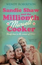 Sandie Shaw and the Millionth Marvell Cooker - Heady times in the summer of 1965 ebook by Wendy Robertson