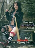 Neo-Nazi Arschloch Action ebook by Kathrin Pissinger