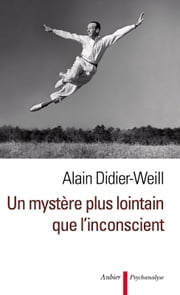 Un mystère plus lointain que l'inconscient ebook by Alain Didier-Weill