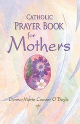 Catholic Prayer Book for Mothers ebook by Donna-Marie Cooper O'Boyle