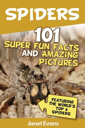 Spiders:101 Fun Facts & Amazing Pictures ( Featuring The World's Top 6 Spiders) ebook by Janet Evans
