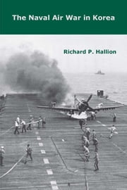 The Naval Air War in Korea ebook by Richard P. Hallion