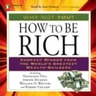 How to Be Rich - Compact Wisdom from the World's Greatest Wealth-Builders audiobook by Napoleon Hill, Joseph Murphy, Wallace D. Wattles,...