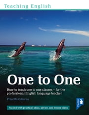 Teaching English One to One: How to teach one-to-one classes - for the professional English language teacher ebook by Priscilla Osbourne