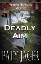 Deadly Aim ebook by Paty Jager
