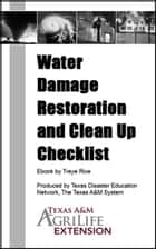 Water Damage Restoration and Clean Up Checklist ebook by Texas A&M AgriLife Extension Service