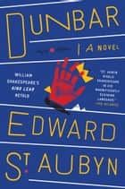 Dunbar - William Shakespeare's King Lear Retold: A Novel ebook by Edward St. Aubyn
