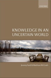 Knowledge in an Uncertain World ebook by Jeremy Fantl,Matthew McGrath