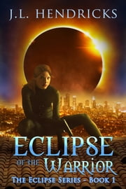Eclipse of the Warrior - An Urban Fantasy Novel ebook by J.L. Hendricks