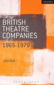 British Theatre Companies: 1965-1979 - CAST, The People Show, Portable Theatre, Pip Simmons Theatre Group, Welfare State International, 7:84 Theatre Companies ebook by Prof. John Bull,Graham Saunders,Prof. John Bull