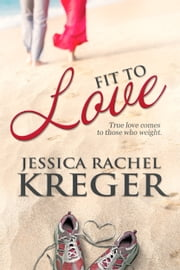 Fit to Love ebook by Jessica Rachel Kreger