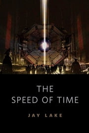 The Speed of Time - A Tor.Com Original ebook by Jay Lake