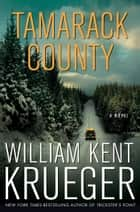 Tamarack County - A Novel ebook by William Kent Krueger