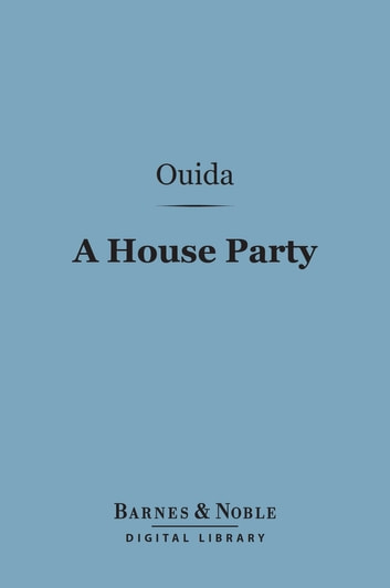 A House Party (Barnes & Noble Digital Library) ebook by Ouida