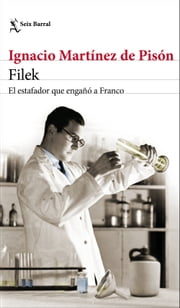Filek - El estafador que engañó a Franco ebook by Ignacio Martínez de Pisón