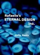 Rafaello's Eternal Design Inc. ebook by Holly Geely