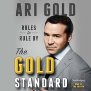 The Gold Standard - Rules to Rule By audiobook by Ari Gold