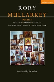 Mullarkey Plays: 1 - Single Sex; Tourism; Cannibals; The Wolf From the Door; Each Slow Dusk ebook by Rory Mullarkey