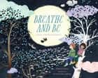 Breathe and Be - A Book of Mindfulness Poems ebook by Kate Coombs, Anna Emilia Laitinen