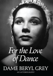 For the Love of Dance ebook by Dame Beryl Grey