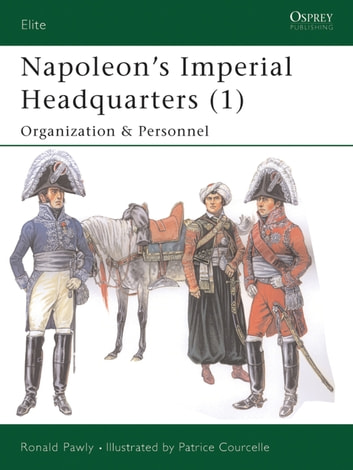 Napoleon's Imperial Headquarters (1) - Organization and Personnel ebook by Ronald Pawly