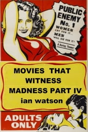 Movies That Witness Madness Part IV ebook by Ian Watson
