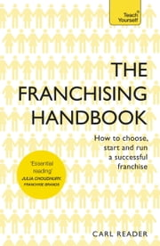 The Franchising Handbook - How to Choose, Start and Run a Successful Franchise ebook by Carl Reader
