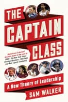 The Captain Class - A New Theory of Leadership ebook by Sam Walker