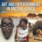 Art and Entertainment in Ancient Africa - Ancient History Books for Kids Grade 4 | Children's Ancient History ebook by Baby Professor