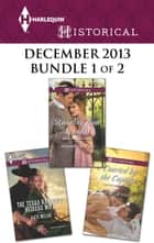 Harlequin Historical December 2013 - Bundle 1 of 2 - The Texas Ranger's Heiress Wife\Running from Scandal\Courted by the Captain ebook by Kate Welsh, Amanda McCabe, Anne Herries