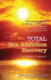 Total Sex Addiction Recovery - a Guide to Therapy - A Guide to Therapy ebook by Dorothy Hayden
