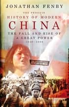 The Penguin History of Modern China - The Fall and Rise of a Great Power, 1850 - 2009 ebook by Jonathan Fenby