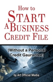 How to Start Business Credit (Without a Personal Guarantee) ebook by Q.B. Wells