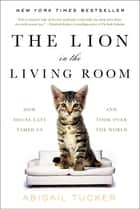 The Lion in the Living Room ebook by Abigail Tucker