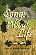Songs About Life ebook by Trish Faber