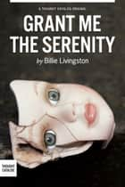 Grant Me the Serenity ebook by Billie Livingston