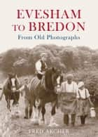 Evesham To Bredon ebook by Fred Archer