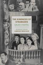 The Kindness of Strangers eBook by Salka Viertel, Lawrence Weschler, Donna Rifkind