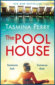 The Pool House: Someone lied. Someone died. ebook by Tasmina Perry