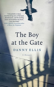The Boy at the Gate - One Man's Journey Back to a Lost Childhood in Ireland ebook by Danny Ellis