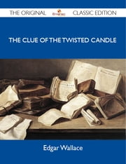 The Clue of the Twisted Candle - The Original Classic Edition ebook by Wallace Edgar