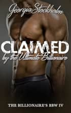 Claimed by the Ultimate Billionaire ebook by Georgia Stockholm