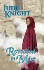 Revealed in Mist ebook by Jude Knight