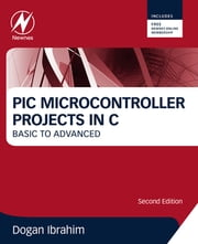 PIC Microcontroller Projects in C - Basic to Advanced ebook by Dogan Ibrahim