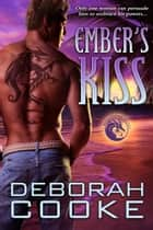 Ember's Kiss - A Dragonfire Novel ebooks by Deborah Cooke
